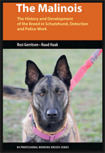 The Malinois: The History and Development of the Breed in Schutzhund, Detection and Police Work